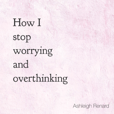 Ashleigh Renard quotes How to Stop Worrying and Overthinking