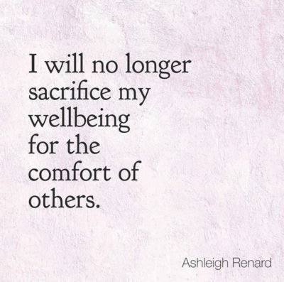 I will no longer sacrifice my wellbeing for the comfort of others. Ashleigh Renard