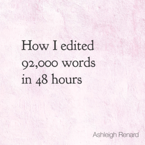 Ashleigh Renard quotes writing How I edited 92,000 words in 48 hours